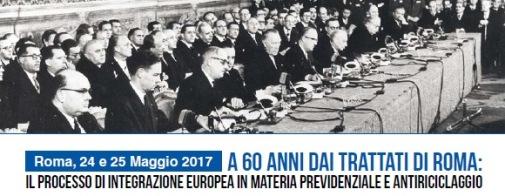 """24 maggio 2017%3A """"A 60 Anni Dai Trattati Di Roma%3A il processo di integrazione europea in materia Previdenziale e  Antiriciclaggio"""""""